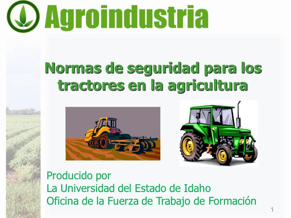 Normas de seguridad para los tractores en la agricultura 1 Producido por La Universidad del Estado de Idaho Oficina de la Fuerza de Trabajo de Formaci