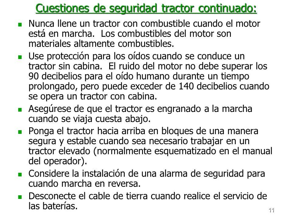 11 Cuestiones de seguridad tractor continuado: Nunca llene un tractor con combustible cuando el motor está en marcha. Los combustibles del motor son m