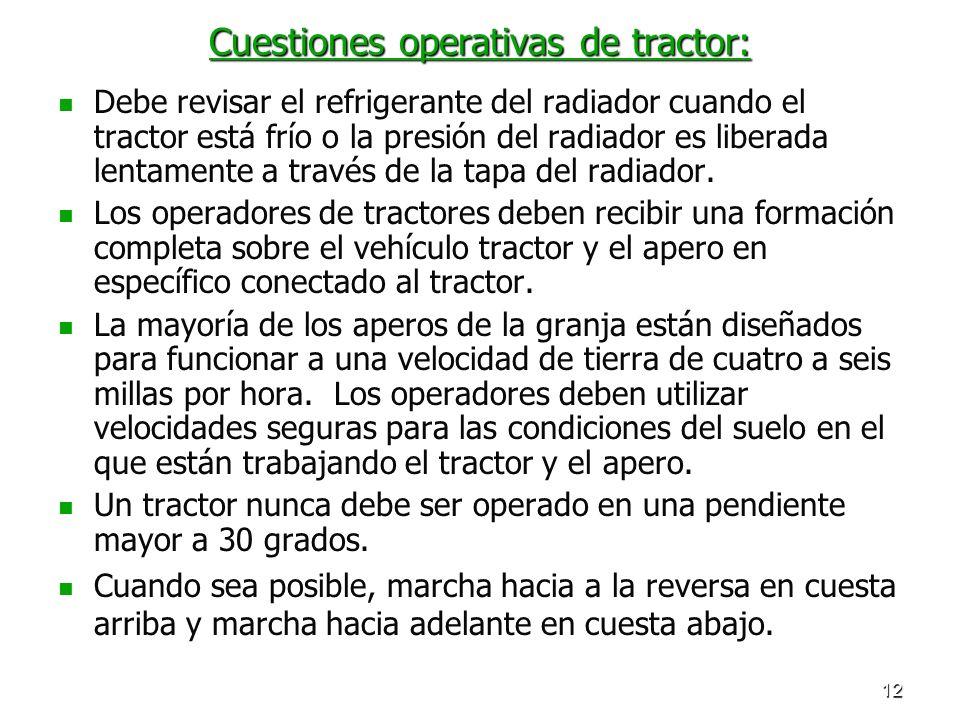 12 Cuestiones operativas de tractor: Debe revisar el refrigerante del radiador cuando el tractor está frío o la presión del radiador es liberada lenta