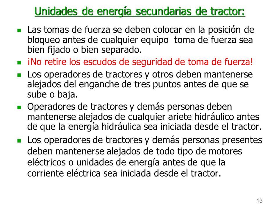 13 Unidades de energía secundarias de tractor: Las tomas de fuerza se deben colocar en la posición de bloqueo antes de cualquier equipo toma de fuerza