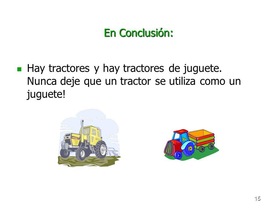 15 En Conclusión: Hay tractores y hay tractores de juguete. Nunca deje que un tractor se utiliza como un juguete!