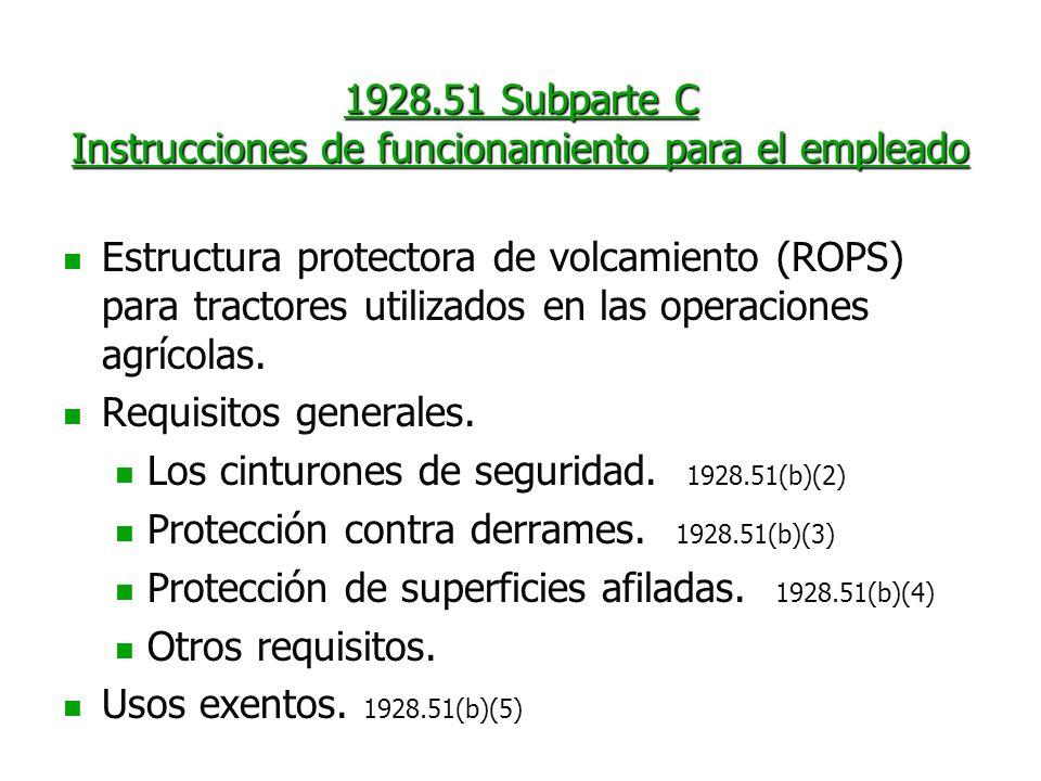 1928.51 Subparte C Instrucciones de funcionamiento para el empleado Estructura protectora de volcamiento (ROPS) para tractores utilizados en las opera