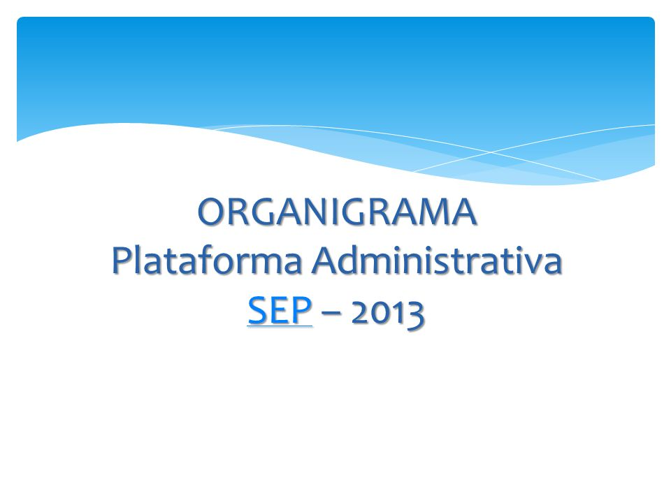 ORGANIGRAMA Plataforma Administrativa SEP – 2013 SEP