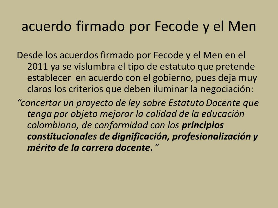 acuerdo firmado por Fecode y el Men Desde los acuerdos firmado por Fecode y el Men en el 2011 ya se vislumbra el tipo de estatuto que pretende estable
