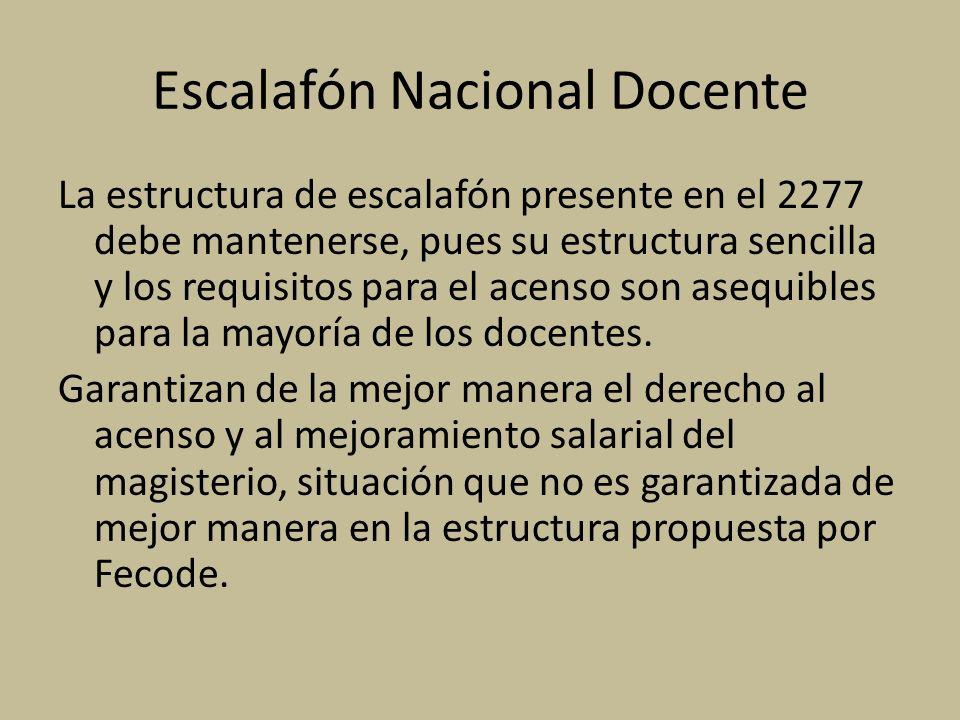Escalafón Nacional Docente La estructura de escalafón presente en el 2277 debe mantenerse, pues su estructura sencilla y los requisitos para el acenso