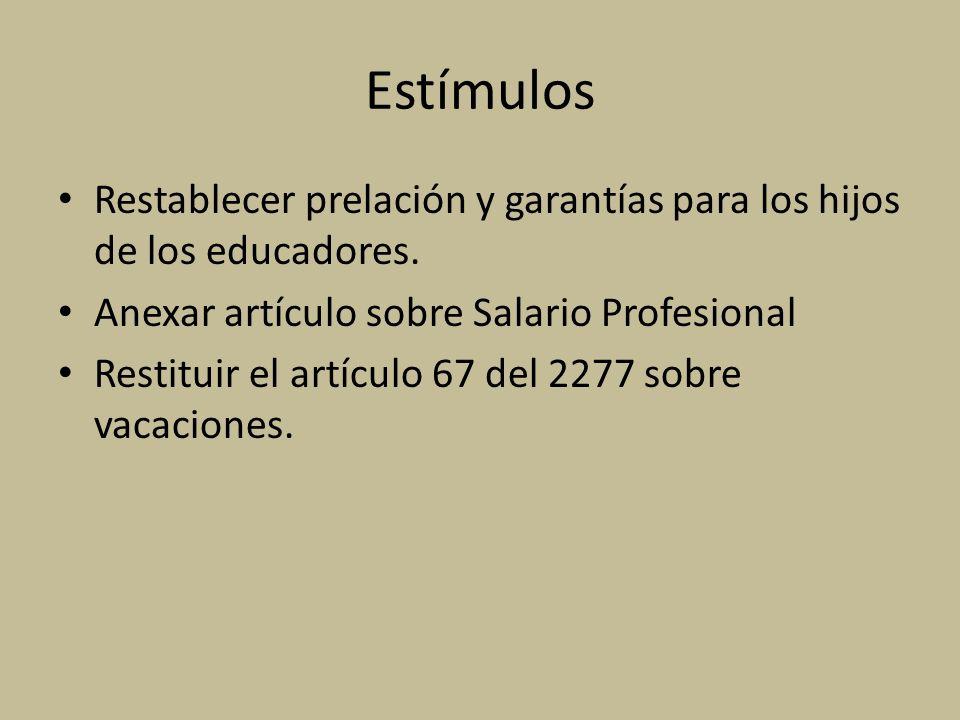 Estímulos Restablecer prelación y garantías para los hijos de los educadores. Anexar artículo sobre Salario Profesional Restituir el artículo 67 del 2