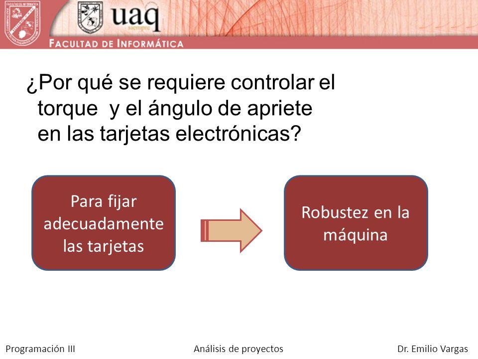 ¿Por qué se requiere controlar el torque y el ángulo de apriete en las tarjetas electrónicas? Para fijar adecuadamente las tarjetas Robustez en la máq
