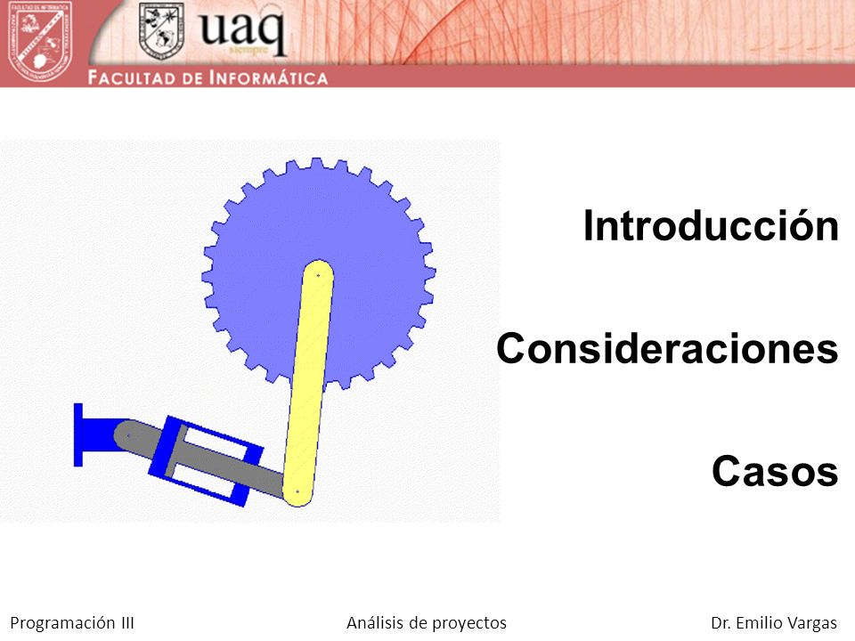 Programación III Análisis de proyectos Dr. Emilio Vargas Introducción Consideraciones Casos