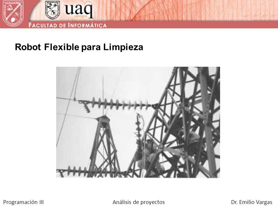Programación III Análisis de proyectos Dr. Emilio Vargas Robot Flexible para Limpieza