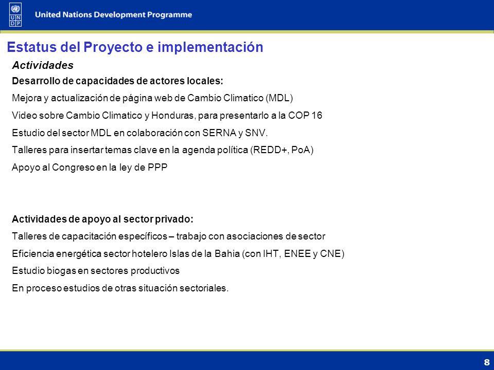 8 Estatus del Proyecto e implementación Actividades Desarrollo de capacidades de actores locales: Mejora y actualización de página web de Cambio Climatico (MDL) Video sobre Cambio Climatico y Honduras, para presentarlo a la COP 16 Estudio del sector MDL en colaboración con SERNA y SNV.
