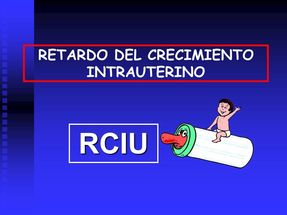 RETARDO DEL CRECIMIENTO INTRAUTERINO RCIU