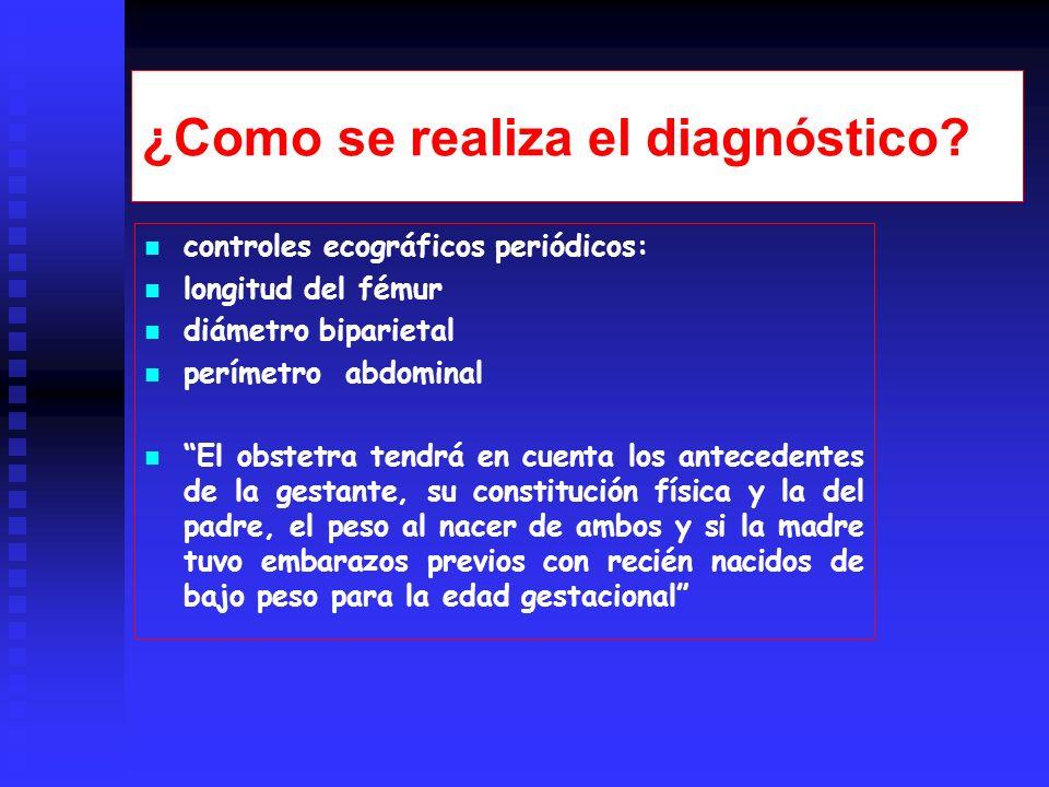 ¿Como se realiza el diagnóstico? controles ecográficos periódicos: longitud del fémur diámetro biparietal perímetro abdominal El obstetra tendrá en cu