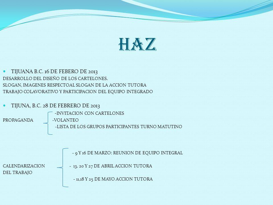 HAZ TIJUANA B.C. 16 DE FEBERO DE 2013 DESARROLLO DEL DISEÑO DE LOS CARTELONES. SLOGAN, IMAGENES RESPECTOAL SLOGAN DE LA ACCION TUTORA TRABAJO COLAVORA