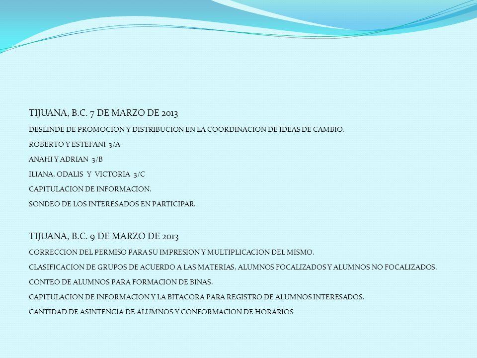 TIJUANA, B.C. 7 DE MARZO DE 2013 DESLINDE DE PROMOCION Y DISTRIBUCION EN LA COORDINACION DE IDEAS DE CAMBIO. ROBERTO Y ESTEFANI 3/A ANAHI Y ADRIAN 3/B