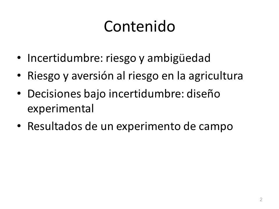 Contenido Incertidumbre: riesgo y ambigüedad Riesgo y aversión al riesgo en la agricultura Decisiones bajo incertidumbre: diseño experimental Resultad