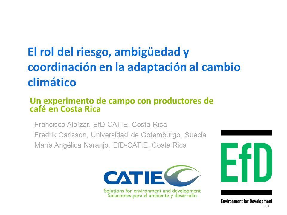 El rol del riesgo, ambigüedad y coordinación en la adaptación al cambio climático Un experimento de campo con productores de café en Costa Rica 21 Fra