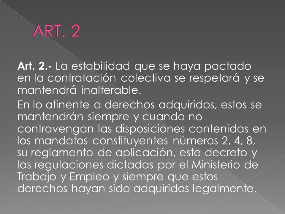 Art. 2.- La estabilidad que se haya pactado en la contratación colectiva se respetará y se mantendrá inalterable. En lo atinente a derechos adquiridos