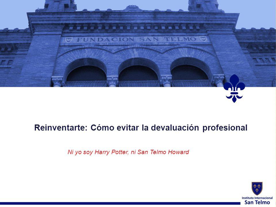 Reinventarte: Cómo evitar la devaluación profesional Ni yo soy Harry Potter, ni San Telmo Howard