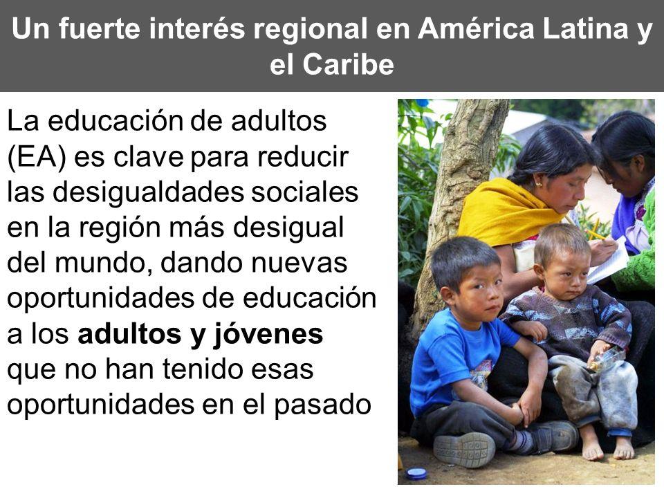 Un fuerte interés regional en América Latina y el Caribe La educación de adultos (EA) es clave para reducir las desigualdades sociales en la región má