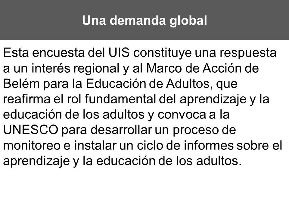 Una demanda global Esta encuesta del UIS constituye una respuesta a un interés regional y al Marco de Acción de Belém para la Educación de Adultos, qu
