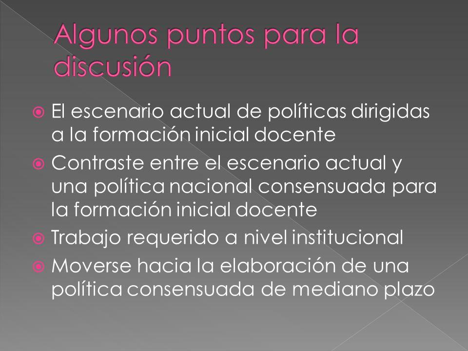 El escenario actual de políticas dirigidas a la formación inicial docente Contraste entre el escenario actual y una política nacional consensuada para