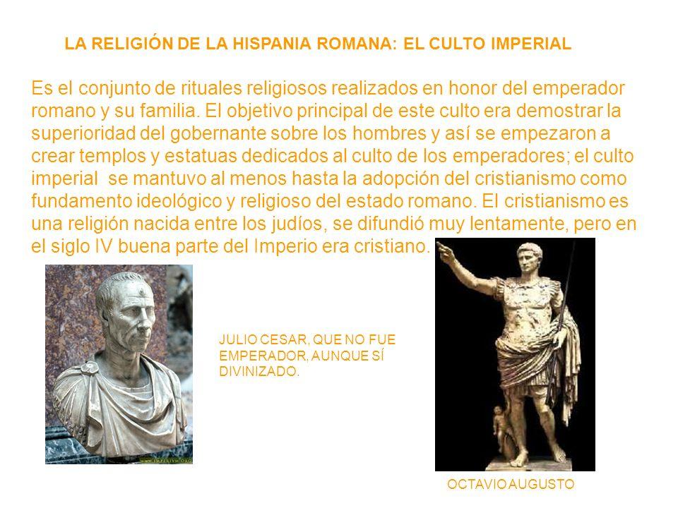 LA RELIGIÓN DE LA HISPANIA ROMANA: EL CULTO IMPERIAL Es el conjunto de rituales religiosos realizados en honor del emperador romano y su familia.