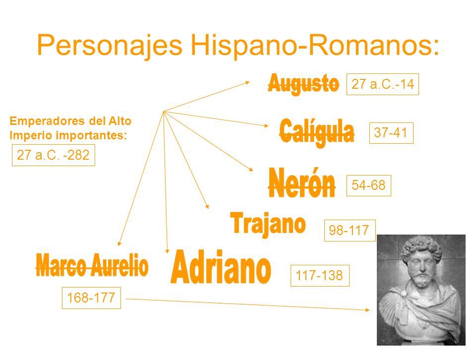 Personajes Hispano-Romanos: Emperadores del Alto Imperio importantes: 27 a.C.-14 37-41 54-68 98-117 117-138 168-177 27 a.C.