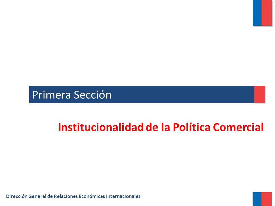 Primera Sección Dirección General de Relaciones Económicas Internacionales Institucionalidad de la Política Comercial