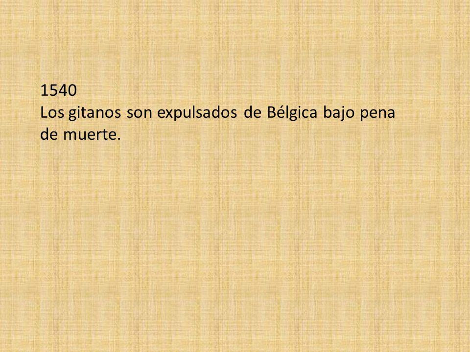 1540 Los gitanos son expulsados de Bélgica bajo pena de muerte.