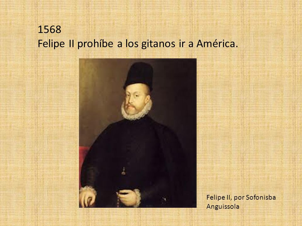 1568 Felipe II prohíbe a los gitanos ir a América. Felipe II, por Sofonisba Anguissola