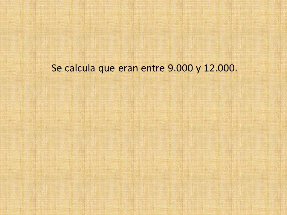 Se calcula que eran entre 9.000 y 12.000.