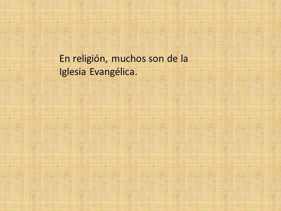 En religión, muchos son de la Iglesia Evangélica.