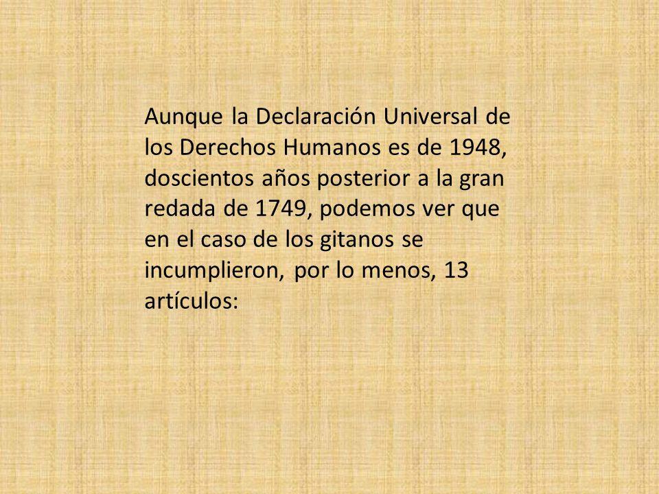 Aunque la Declaración Universal de los Derechos Humanos es de 1948, doscientos años posterior a la gran redada de 1749, podemos ver que en el caso de