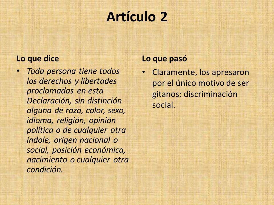 Artículo 2 Lo que dice Toda persona tiene todos los derechos y libertades proclamadas en esta Declaración, sin distinción alguna de raza, color, sexo,