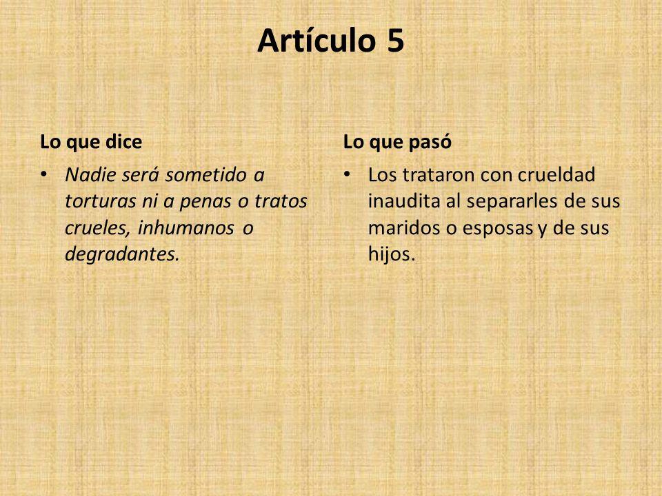 Artículo 5 Lo que dice Nadie será sometido a torturas ni a penas o tratos crueles, inhumanos o degradantes. Lo que pasó Los trataron con crueldad inau