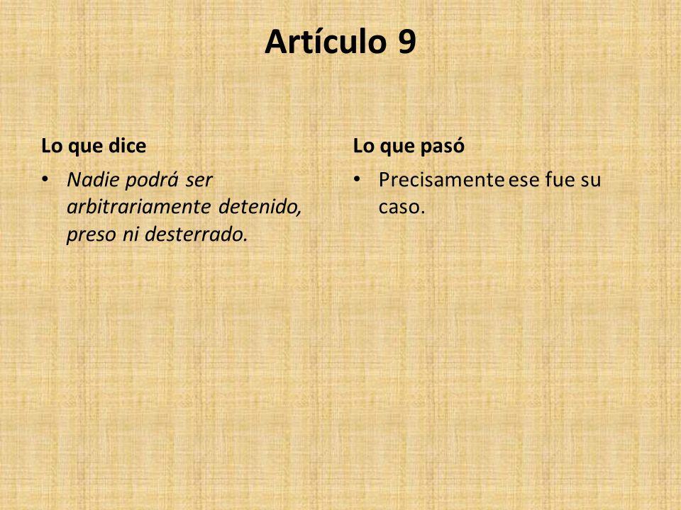 Artículo 9 Lo que dice Nadie podrá ser arbitrariamente detenido, preso ni desterrado.