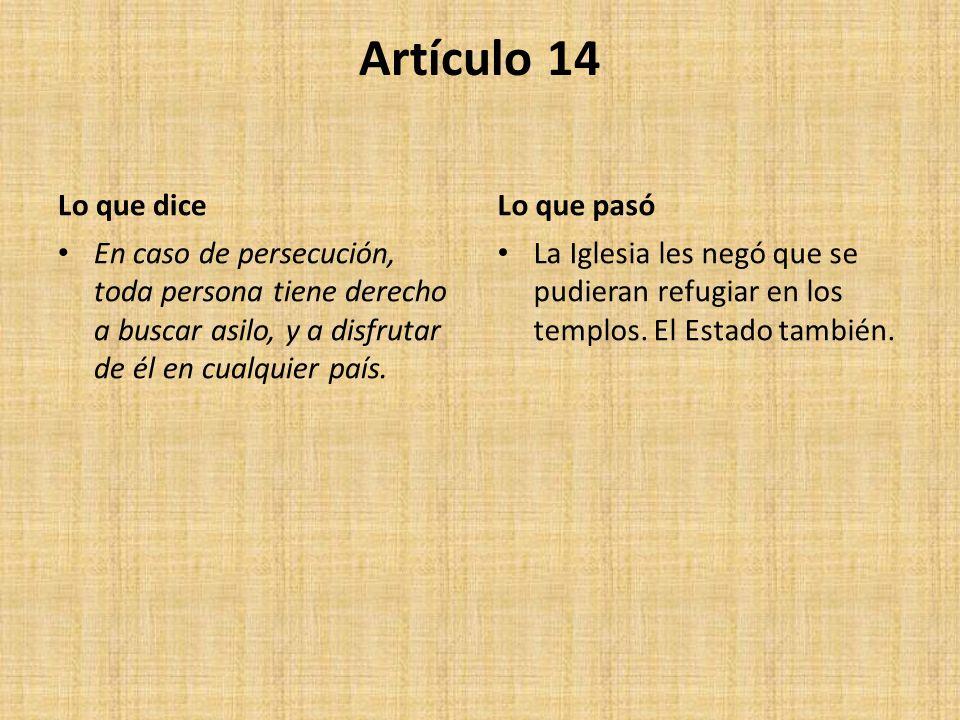 Artículo 14 Lo que dice En caso de persecución, toda persona tiene derecho a buscar asilo, y a disfrutar de él en cualquier país. Lo que pasó La Igles