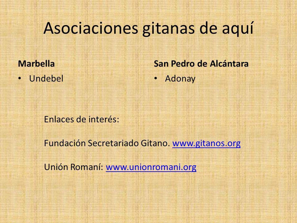Asociaciones gitanas de aquí Marbella Undebel San Pedro de Alcántara Adonay Enlaces de interés: Fundación Secretariado Gitano. www.gitanos.orgwww.gita