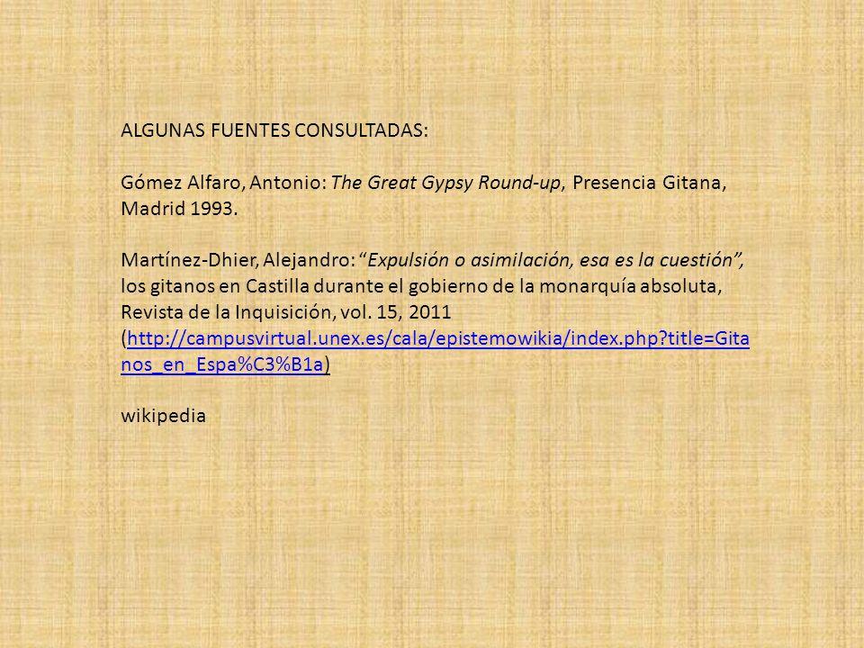 ALGUNAS FUENTES CONSULTADAS: Gómez Alfaro, Antonio: The Great Gypsy Round-up, Presencia Gitana, Madrid 1993.