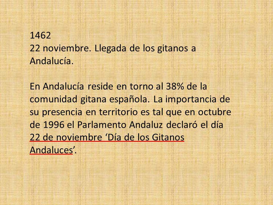 1462 22 noviembre. Llegada de los gitanos a Andalucía. En Andalucía reside en torno al 38% de la comunidad gitana española. La importancia de su prese
