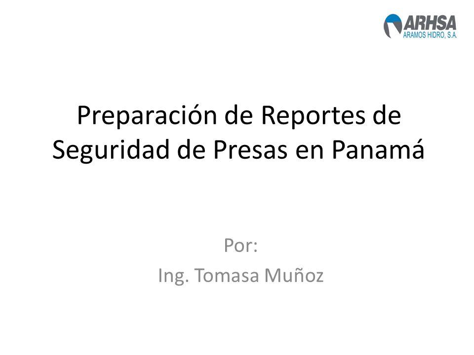 Preparación de Reportes de Seguridad de Presas en Panamá Por: Ing. Tomasa Muñoz