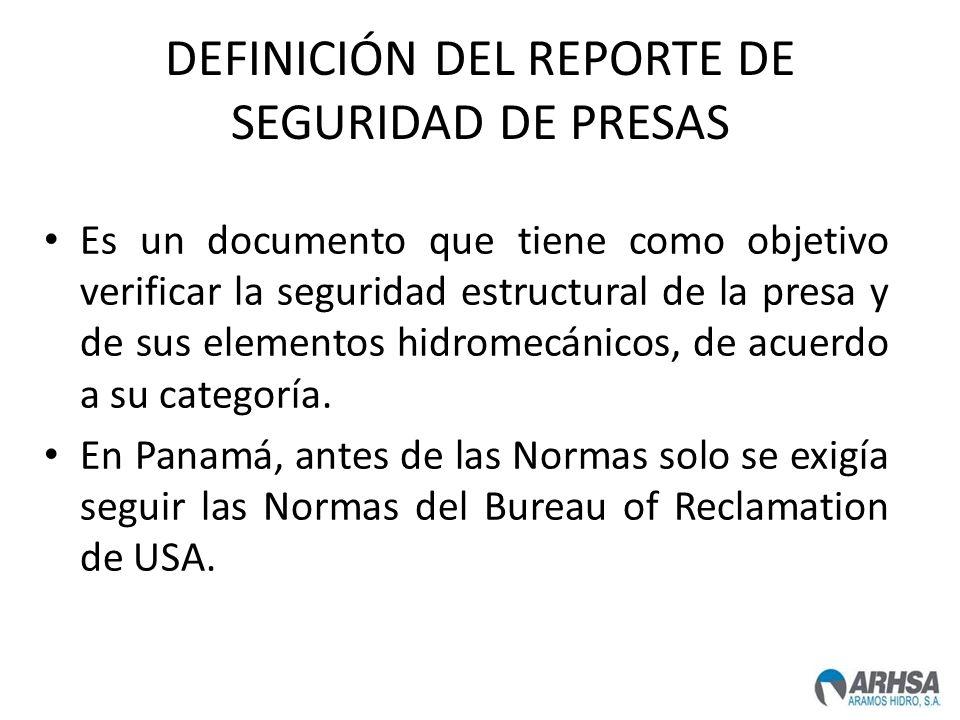 DEFINICIÓN DEL REPORTE DE SEGURIDAD DE PRESAS Es un documento que tiene como objetivo verificar la seguridad estructural de la presa y de sus elemento