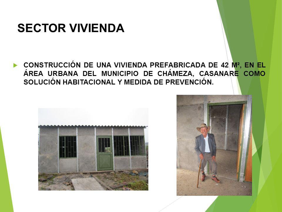 SECTOR VIVIENDA CONSTRUCCIÓN DE UNA VIVIENDA PREFABRICADA DE 42 M², EN EL ÁREA URBANA DEL MUNICIPIO DE CHÁMEZA, CASANARE COMO SOLUCIÓN HABITACIONAL Y MEDIDA DE PREVENCIÓN.