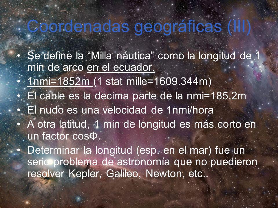 Coordenadas geográficas (III) Se define la Milla náutica como la longitud de 1 min de arco en el ecuador.