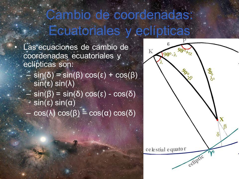 Cambio de coordenadas: Ecuatoriales y eclípticas Las ecuaciones de cambio de coordenadas ecuatoriales y eclípticas son: –sin(δ) = sin(β) cos(ε) + cos(β) sin(ε) sin(λ) –sin(β) = sin(δ) cos(ε) - cos(δ) sin(ε) sin(α) –cos(λ) cos(β) = cos(α) cos(δ)