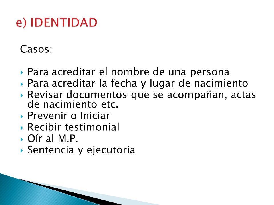 Casos: Para acreditar el nombre de una persona Para acreditar la fecha y lugar de nacimiento Revisar documentos que se acompañan, actas de nacimiento