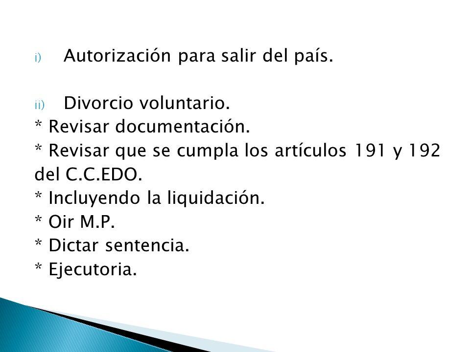 i) Autorización para salir del país. ii) Divorcio voluntario. * Revisar documentación. * Revisar que se cumpla los artículos 191 y 192 del C.C.EDO. *