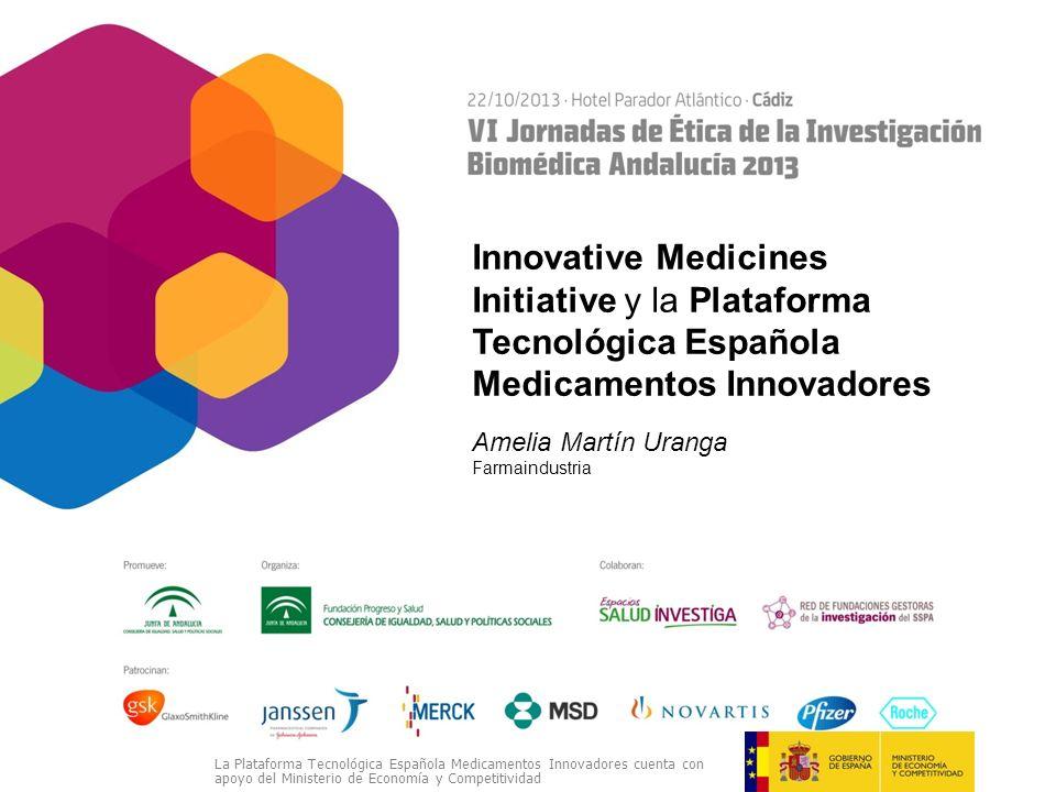 Innovative Medicines Initiative y la Plataforma Tecnológica Española Medicamentos Innovadores Amelia Martín Uranga Farmaindustria La Plataforma Tecnológica Española Medicamentos Innovadores cuenta con apoyo del Ministerio de Economía y Competitividad