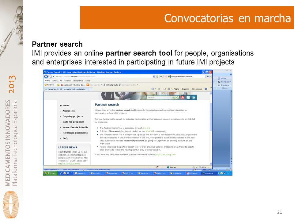 2013 Convocatorias en marcha 21 Partner search IMI provides an online partner search tool for people, organisations and enterprises interested in part
