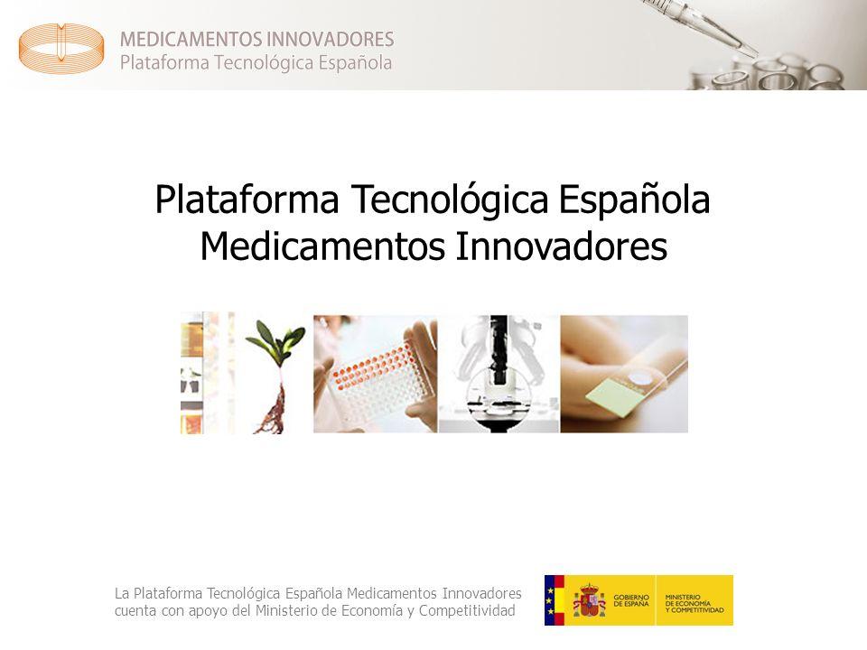 Plataforma Tecnológica Española Medicamentos Innovadores La Plataforma Tecnológica Española Medicamentos Innovadores cuenta con apoyo del Ministerio de Economía y Competitividad